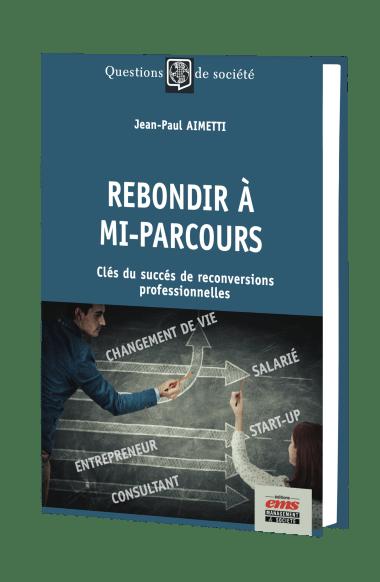 Rebondir à mi-parcours Jean-Paul Aimetti Editions EMS - Pour réussir sa reconversion et sa transition professionnelle